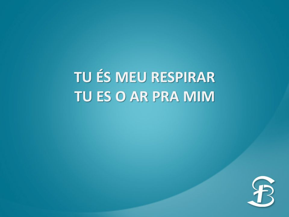 TU ÉS MEU RESPIRAR TU ES O AR PRA MIM