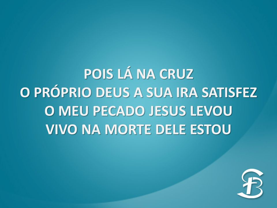 O PRÓPRIO DEUS A SUA IRA SATISFEZ O MEU PECADO JESUS LEVOU