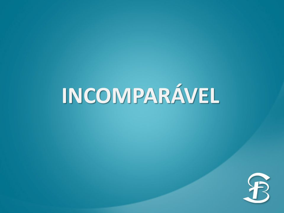INCOMPARÁVEL