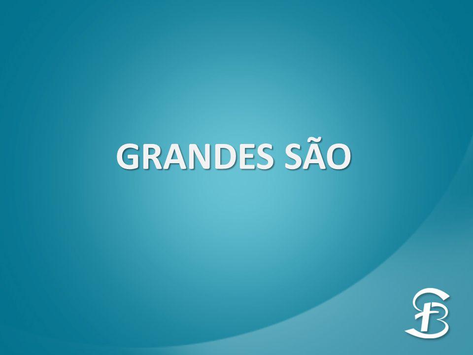GRANDES SÃO