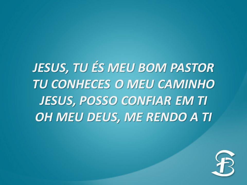 JESUS, TU ÉS MEU BOM PASTOR TU CONHECES O MEU CAMINHO
