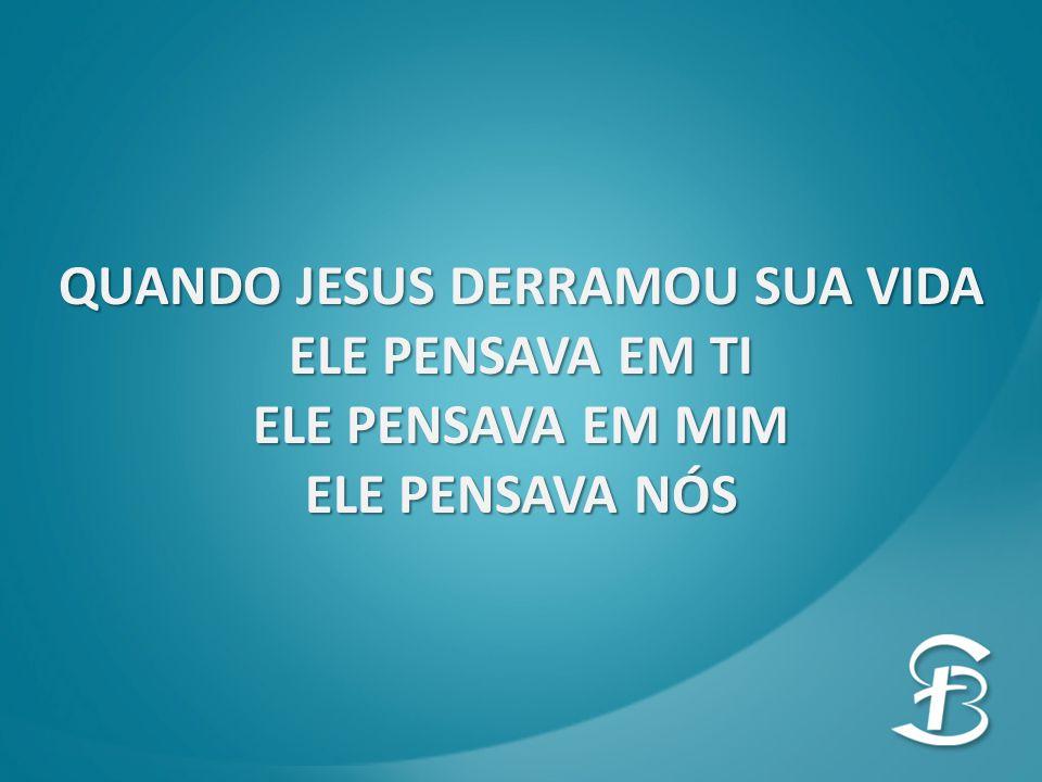 QUANDO JESUS DERRAMOU SUA VIDA