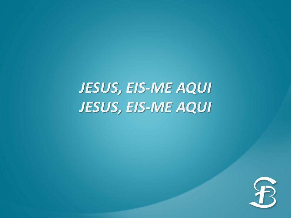 JESUS, EIS-ME AQUI