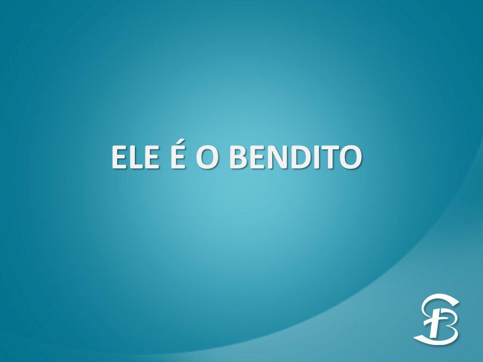ELE É O BENDITO