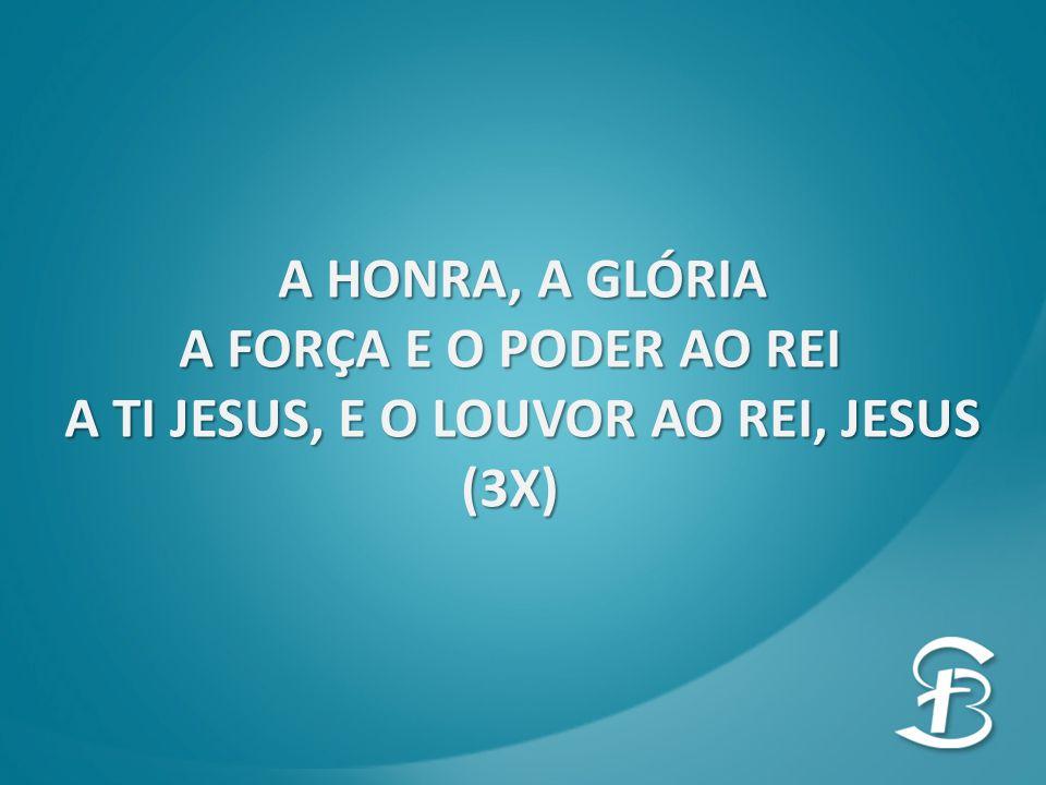 A TI JESUS, E O LOUVOR AO REI, JESUS