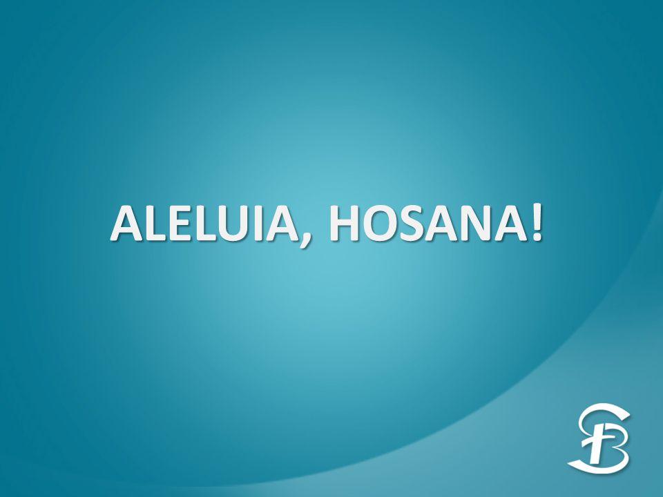 ALELUIA, HOSANA!