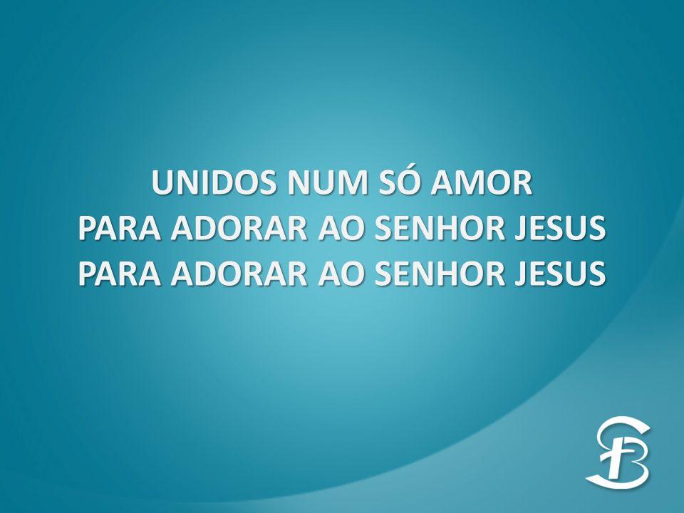 PARA ADORAR AO SENHOR JESUS