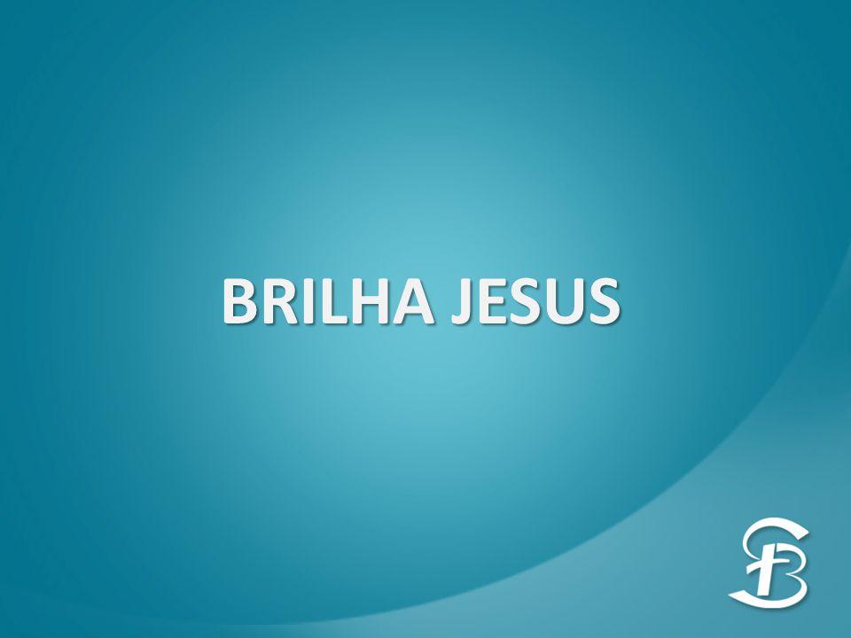 BRILHA JESUS