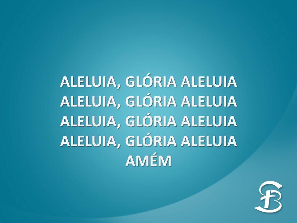 ALELUIA, GLÓRIA ALELUIA