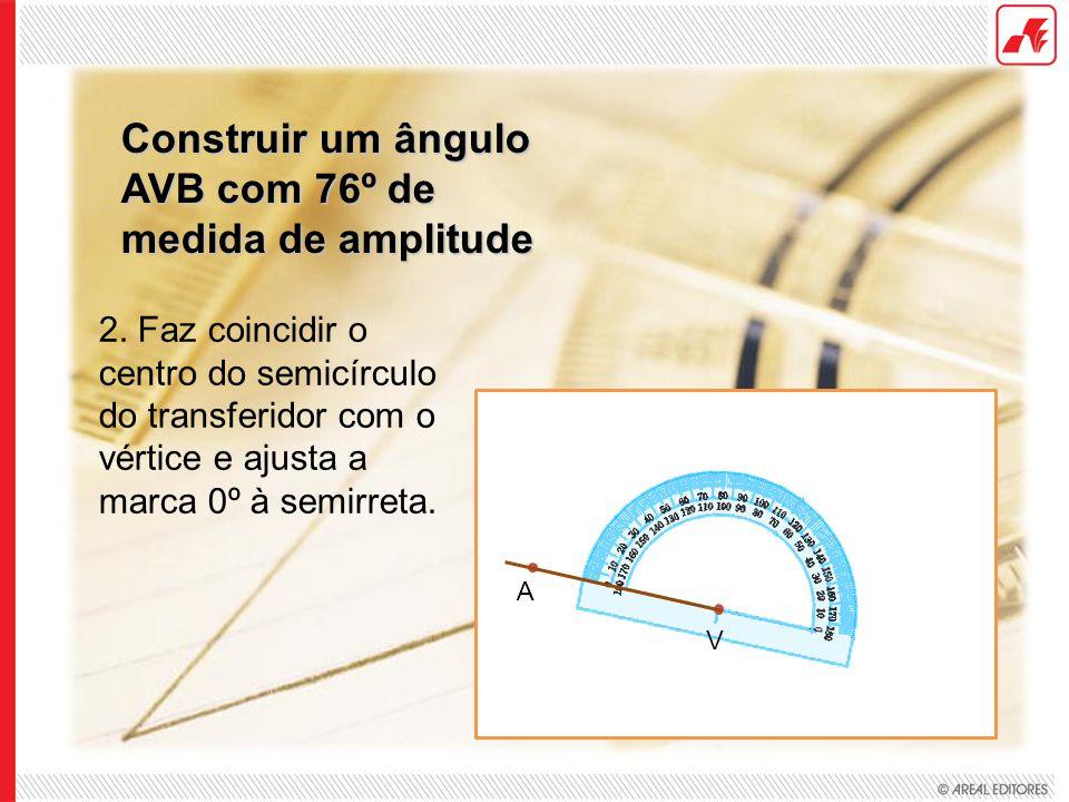 Construir um ângulo AVB com 76º de medida de amplitude