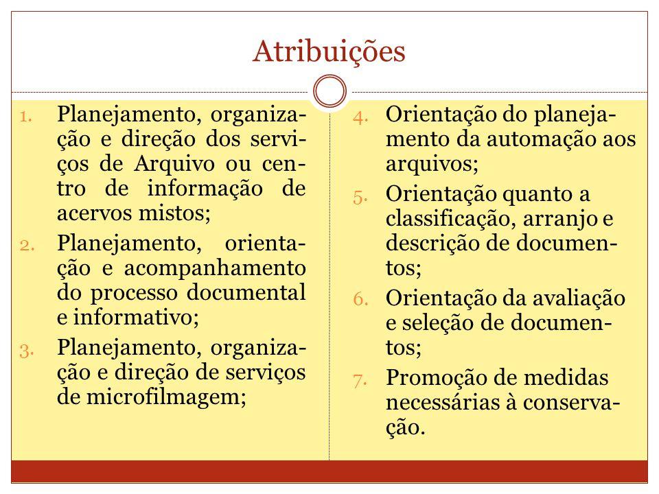 Atribuições Planejamento, organiza-ção e direção dos servi-ços de Arquivo ou cen-tro de informação de acervos mistos;
