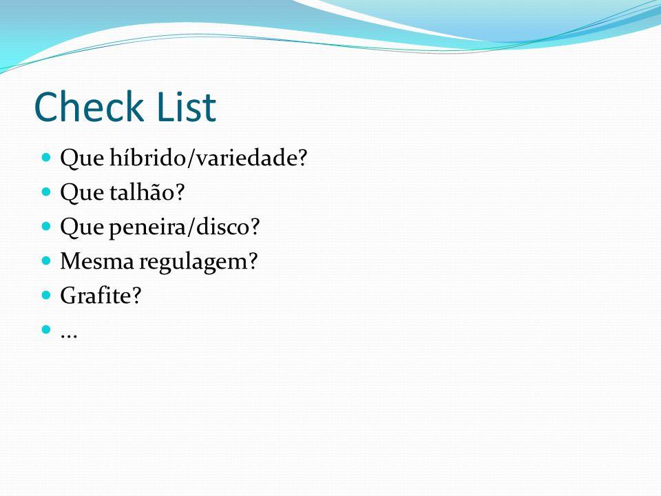 Check List Que híbrido/variedade Que talhão Que peneira/disco