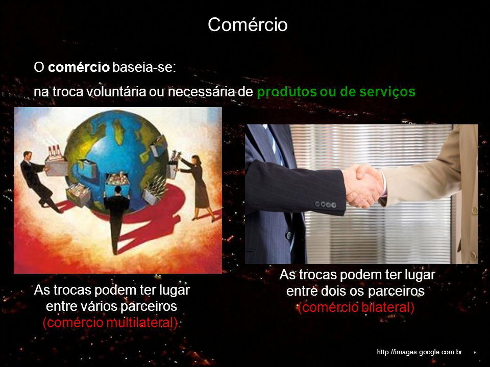 As trocas podem ter lugar entre dois os parceiros (comércio bilateral)