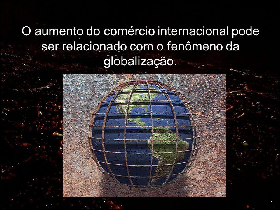O aumento do comércio internacional pode ser relacionado com o fenômeno da globalização.