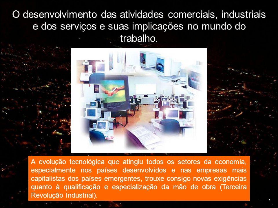 O desenvolvimento das atividades comerciais, industriais e dos serviços e suas implicações no mundo do trabalho.