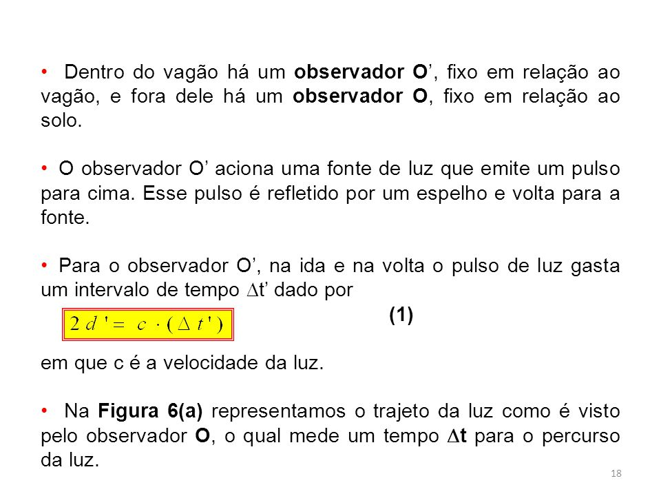 Dentro do vagão há um observador O', fixo em relação ao vagão, e fora dele há um observador O, fixo em relação ao solo.