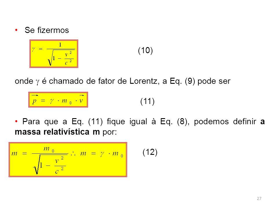 Se fizermos (10) onde  é chamado de fator de Lorentz, a Eq. (9) pode ser. (11)