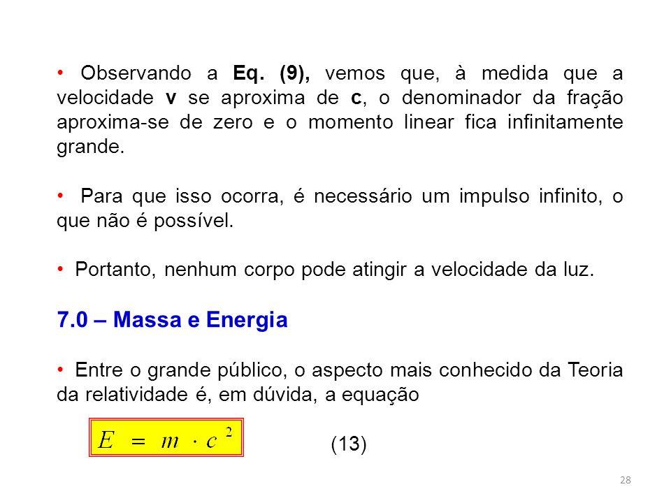 Observando a Eq. (9), vemos que, à medida que a velocidade v se aproxima de c, o denominador da fração aproxima-se de zero e o momento linear fica infinitamente grande.