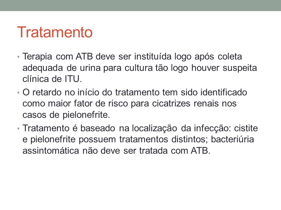 Tratamento Terapia com ATB deve ser instituída logo após coleta adequada de urina para cultura tão logo houver suspeita clínica de ITU.
