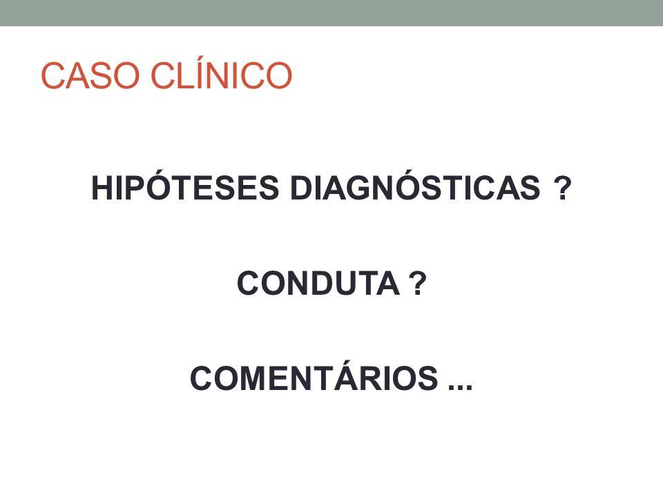 HIPÓTESES DIAGNÓSTICAS CONDUTA COMENTÁRIOS ...