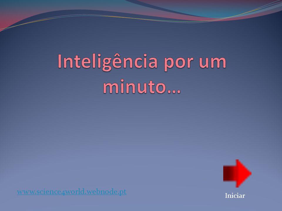 Inteligência por um minuto…