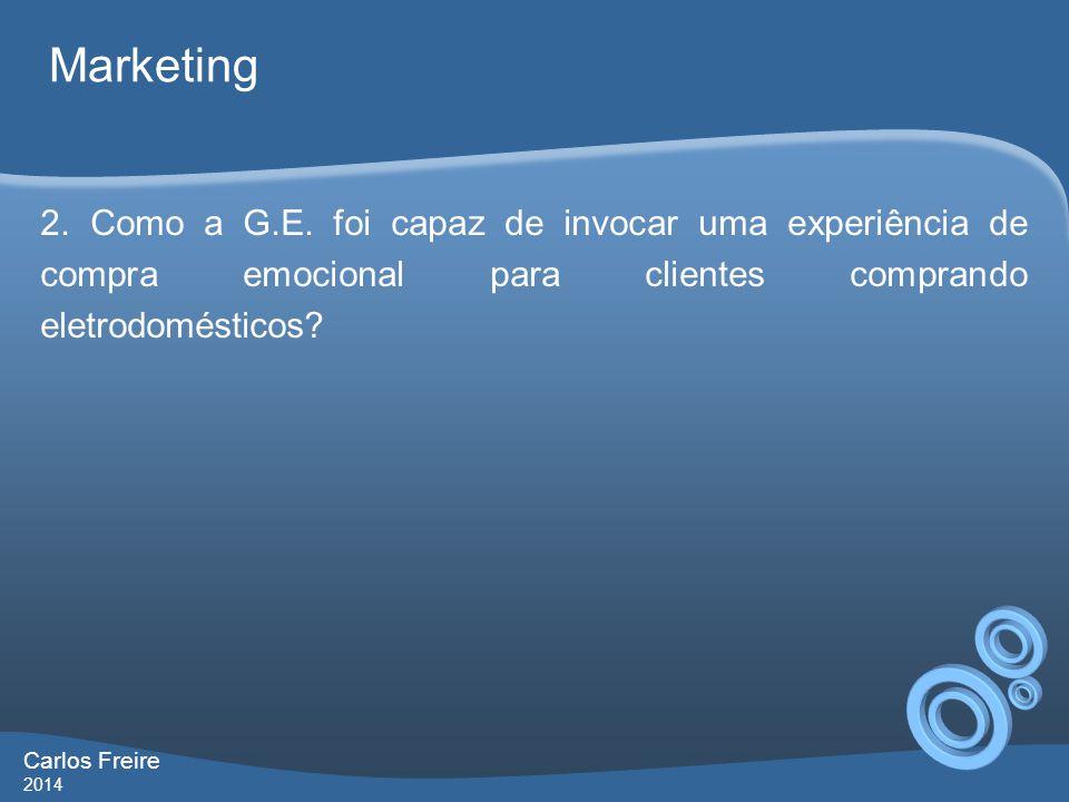 Marketing 2. Como a G.E. foi capaz de invocar uma experiência de compra emocional para clientes comprando eletrodomésticos