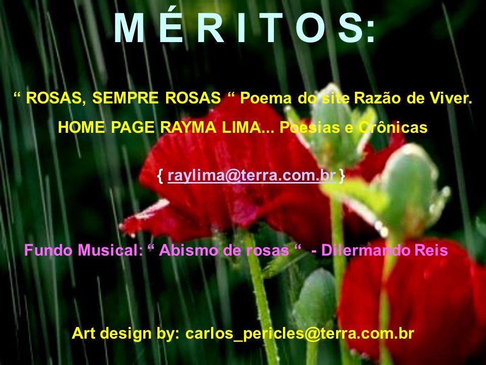 M É R I T O S: ROSAS, SEMPRE ROSAS Poema do site Razão de Viver.