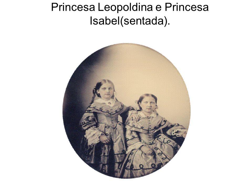 Princesa Leopoldina e Princesa Isabel(sentada).