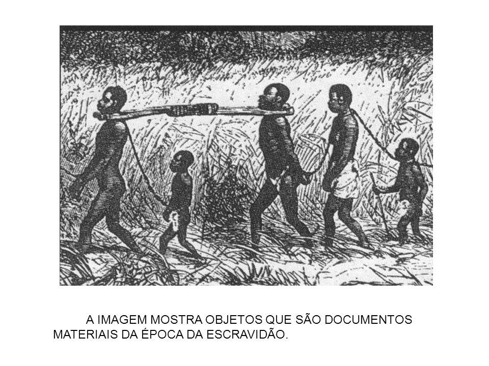 A IMAGEM MOSTRA OBJETOS QUE SÃO DOCUMENTOS MATERIAIS DA ÉPOCA DA ESCRAVIDÃO.