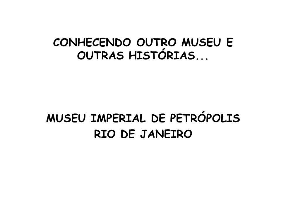 CONHECENDO OUTRO MUSEU E OUTRAS HISTÓRIAS...