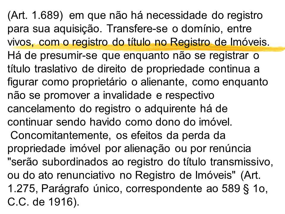 (Art. 1. 689) em que não há necessidade do registro para sua aquisição