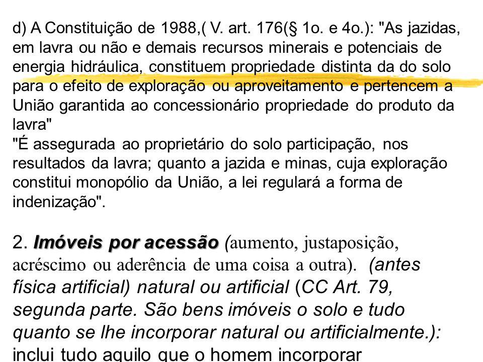 d) A Constituição de 1988,( V. art. 176(§ 1o. e 4o