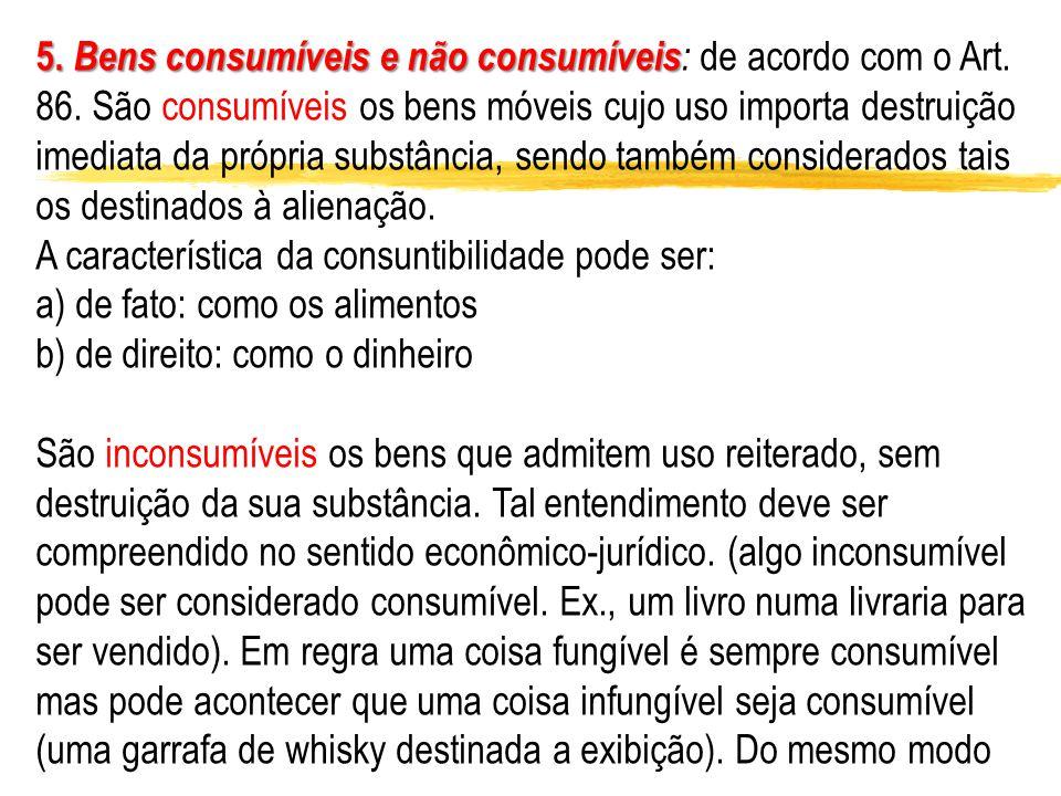 5. Bens consumíveis e não consumíveis: de acordo com o Art. 86