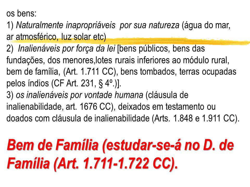 Bem de Família (estudar-se-á no D. de Família (Art. 1.711-1.722 CC).