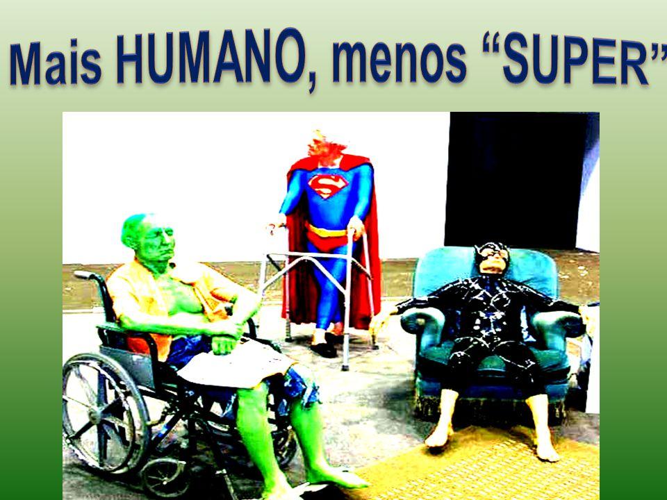 Mais HUMANO, menos SUPER