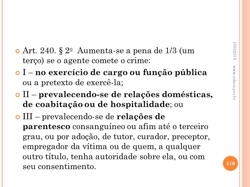 02/04/2017 Art. 240. § 2o Aumenta-se a pena de 1/3 (um terço) se o agente comete o crime: