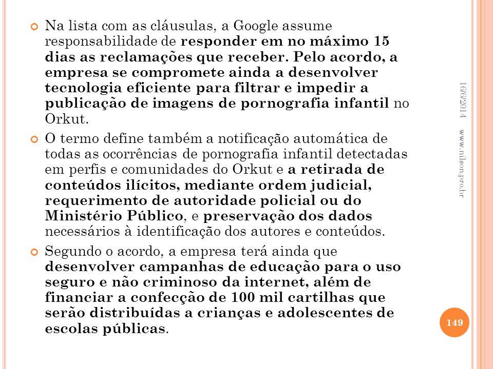 Na lista com as cláusulas, a Google assume responsabilidade de responder em no máximo 15 dias as reclamações que receber. Pelo acordo, a empresa se compromete ainda a desenvolver tecnologia eficiente para filtrar e impedir a publicação de imagens de pornografia infantil no Orkut.