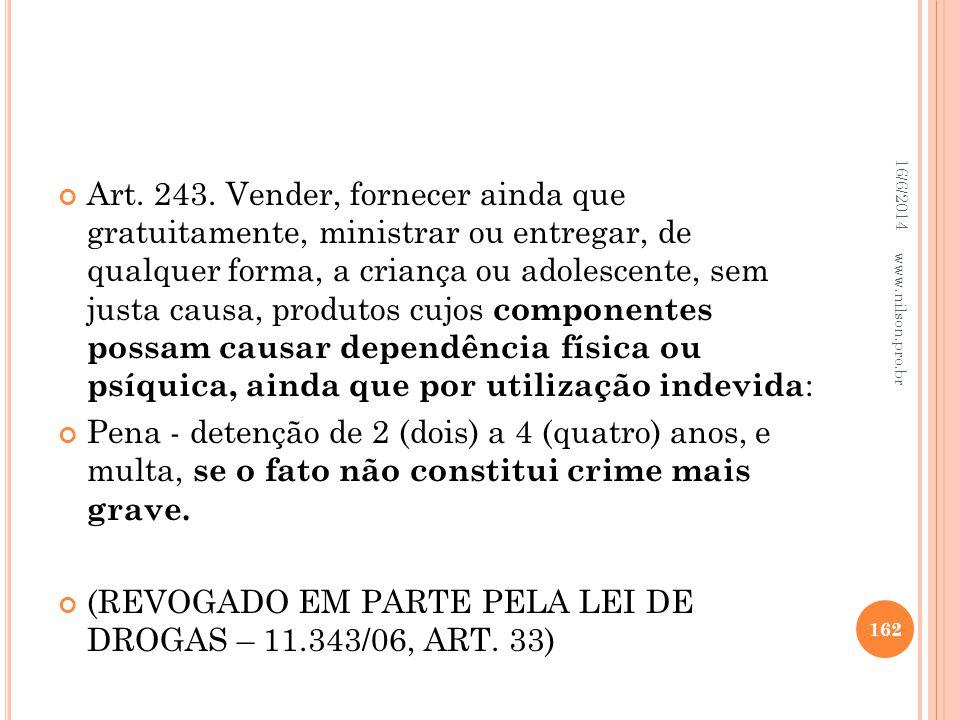 (REVOGADO EM PARTE PELA LEI DE DROGAS – 11.343/06, ART. 33)