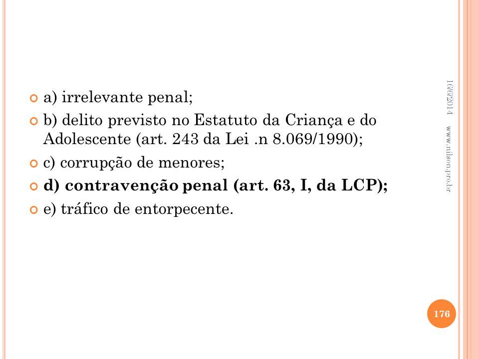c) corrupção de menores; d) contravenção penal (art. 63, I, da LCP);