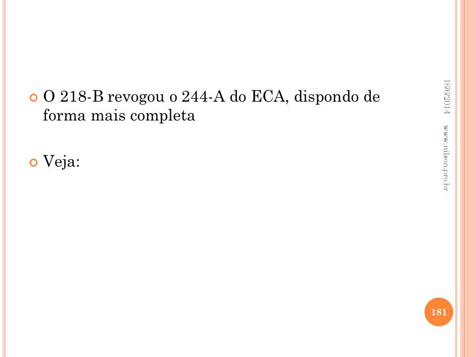 O 218-B revogou o 244-A do ECA, dispondo de forma mais completa