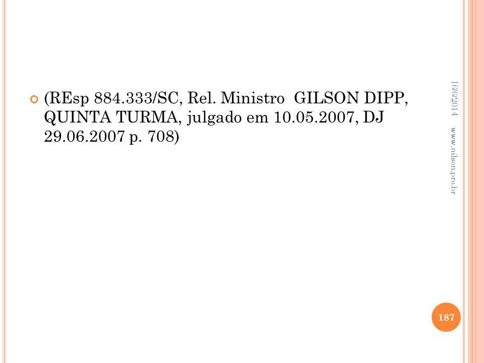02/04/2017 (REsp 884.333/SC, Rel. Ministro GILSON DIPP, QUINTA TURMA, julgado em 10.05.2007, DJ 29.06.2007 p. 708)