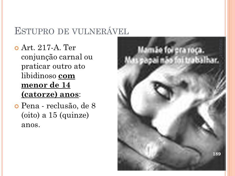 Estupro de vulnerável 02/04/2017. Art. 217-A. Ter conjunção carnal ou praticar outro ato libidinoso com menor de 14 (catorze) anos: