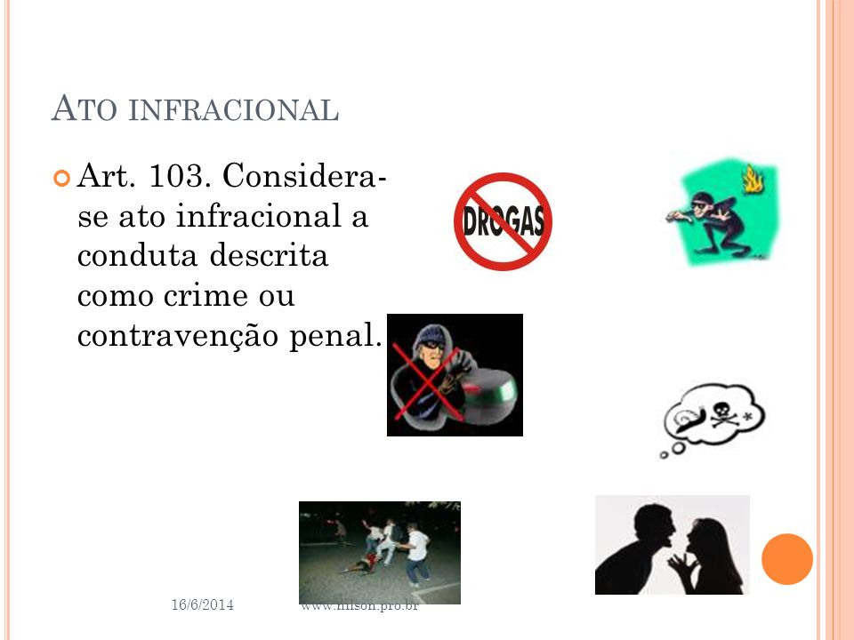 Ato infracional Art. 103. Considera- se ato infracional a conduta descrita como crime ou contravenção penal.