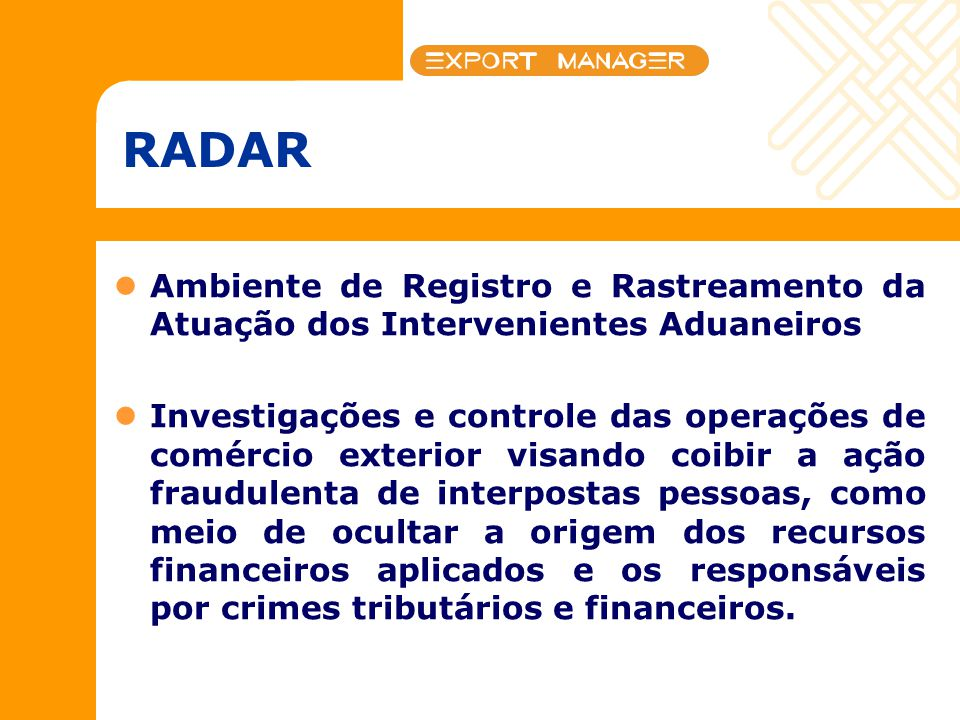 RADAR Ambiente de Registro e Rastreamento da Atuação dos Intervenientes Aduaneiros.
