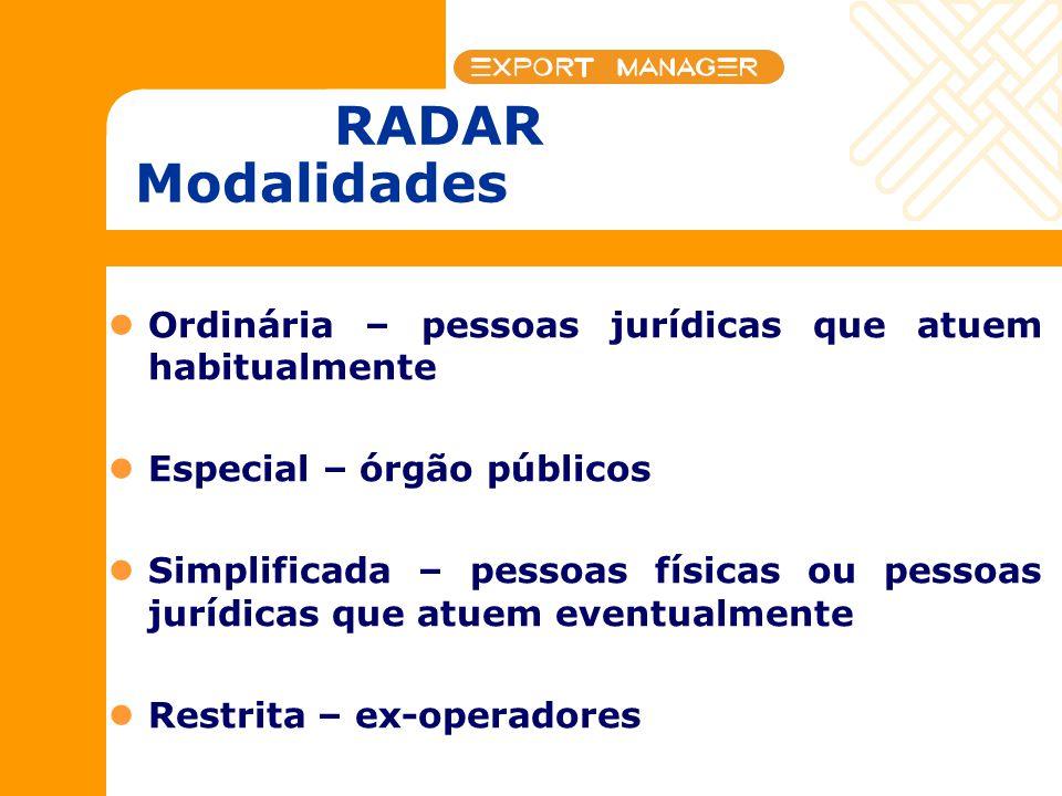 RADAR Modalidades Ordinária – pessoas jurídicas que atuem habitualmente. Especial – órgão públicos.