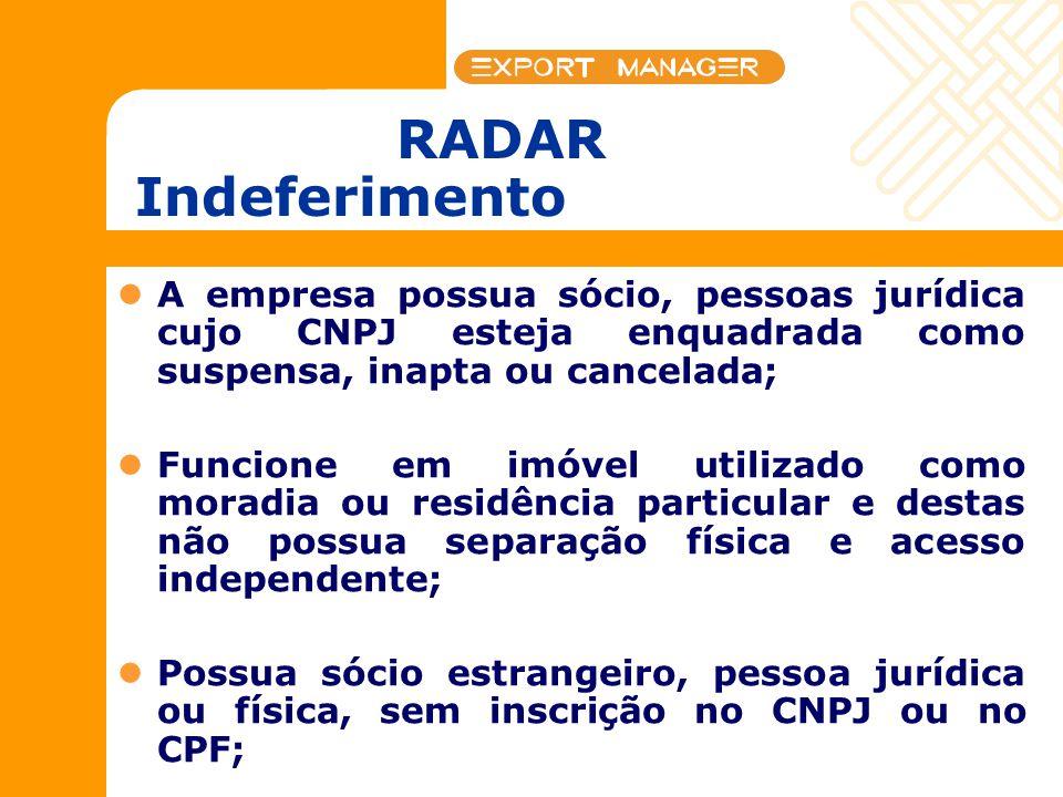 RADAR Indeferimento A empresa possua sócio, pessoas jurídica cujo CNPJ esteja enquadrada como suspensa, inapta ou cancelada;