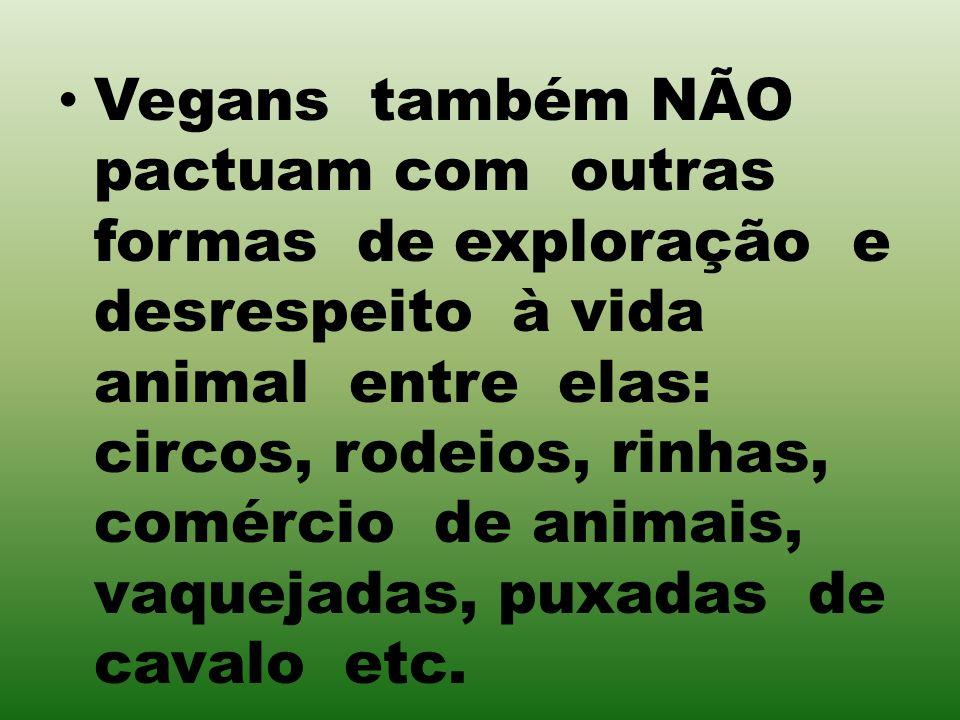 Vegans também NÃO pactuam com outras formas de exploração e desrespeito à vida animal entre elas: circos, rodeios, rinhas, comércio de animais, vaquejadas, puxadas de cavalo etc.