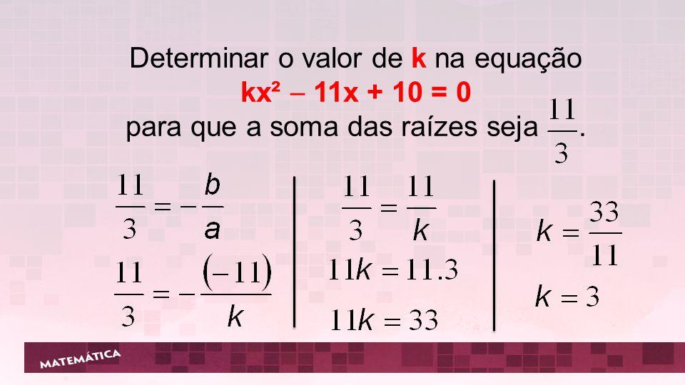 Determinar o valor de k na equação kx²  11x + 10 = 0