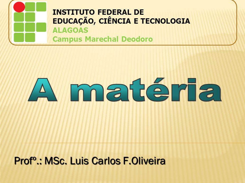 A matéria Profº.: MSc. Luis Carlos F.Oliveira INSTITUTO FEDERAL DE