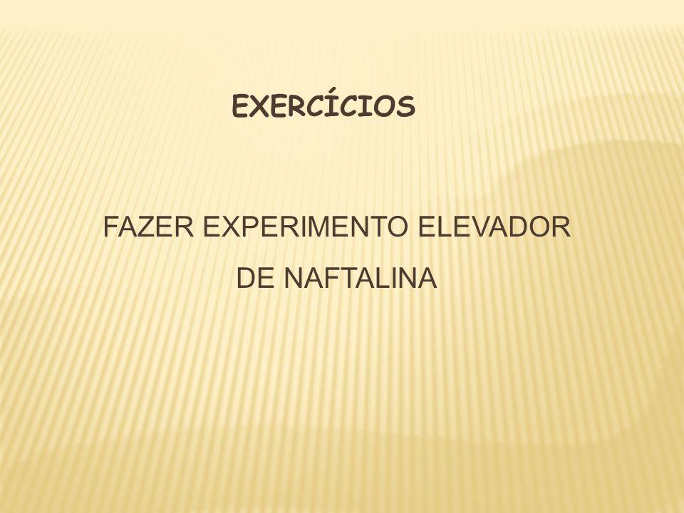 FAZER EXPERIMENTO ELEVADOR DE NAFTALINA